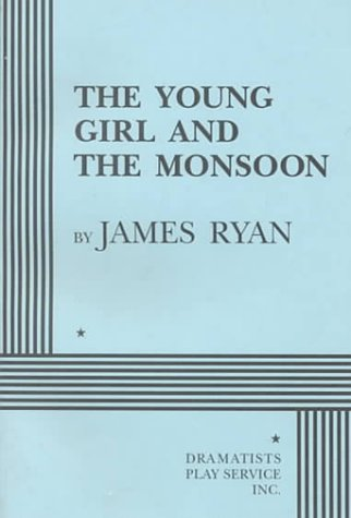 The Young Girl and the Monsoon - Acting Edition: James Ryan