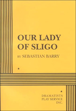Our Lady of Sligo - Acting Edition (0822216906) by Sebastian Barry