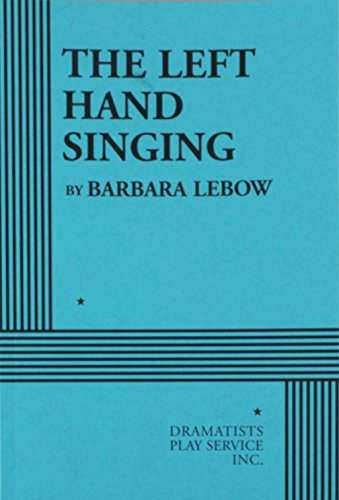 The Left Hand Singing - Acting Edition: Barbara Lebow