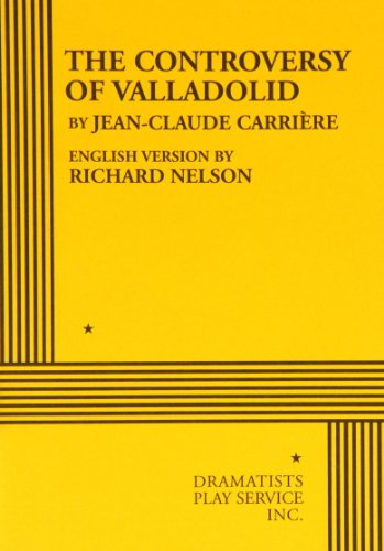The Controversy of Valladolid - Acting Edition: English version by Richard Nelson Jean-Claude ...