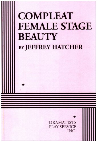 9780822221494: Compleat Female Stage Beauty - Acting Edition