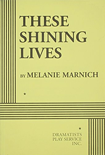 9780822224488: These Shining Lives - Acting Edition