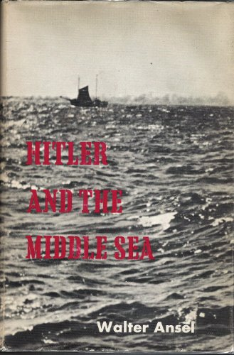 Hitler and the Middle Sea: Walter Ansel