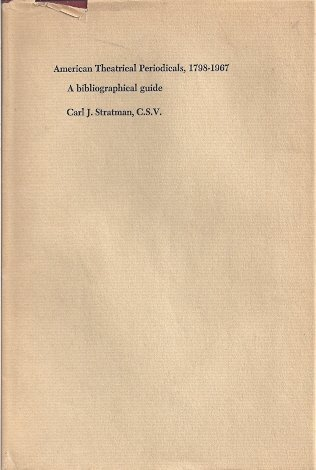 AMERICAN THEATRICAL PERIODICALS, 1798-1967: A Bibliographical Guide: Stratman, Carl J.