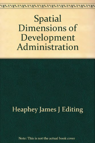 Spatial Dimensions of Development Administration: Heaphey, James J., editor