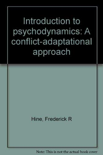 Introduction to psychodynamics: A conflict-adaptational approach: Hine, Frederick R
