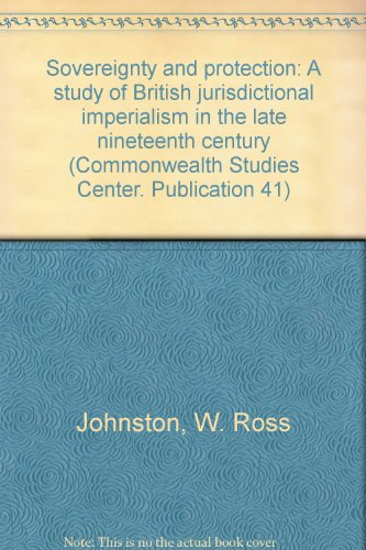 9780822302827: Sovereignty and protection: A study of British jurisdictional imperialism in the late nineteenth century (Commonwealth Studies Center. Publication 41)