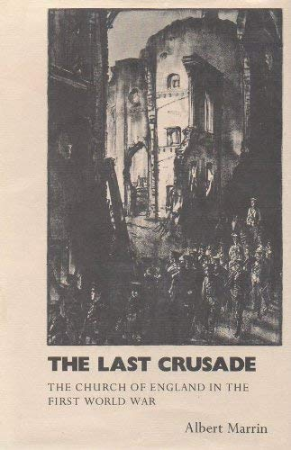 The Last Crusade: The Church of England in the First World War: Marrin, Albert