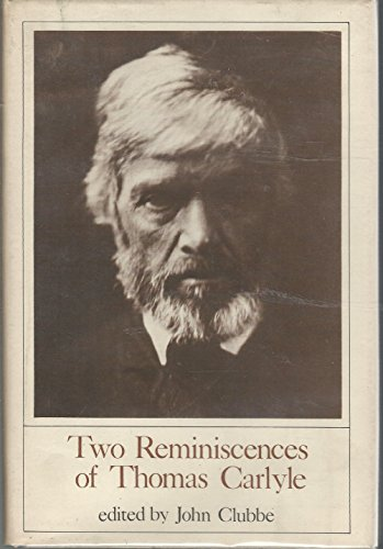 Two Reminiscences of Thomas Carlyle: Now first published.: Clubbe, John [Ed]