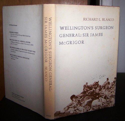 Wellington's surgeon general, Sir James McGrigor: Blanco, Richard L