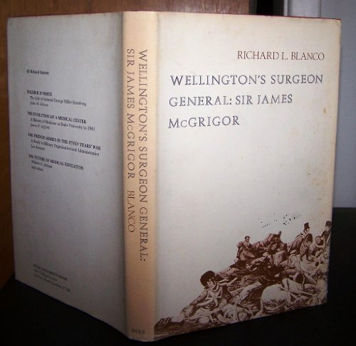 Wellington's Surgeon General: Sir James McGrigor: Richard L Blanco