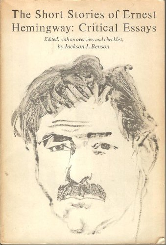 The Short Stories of Ernest Hemingway: Critical Essays: Benson, Jackson J., ed.