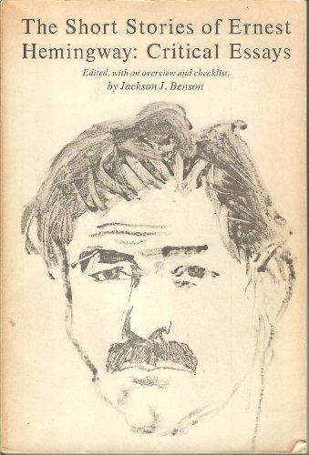 The Short Stories of Ernest Hemingway: Critical Essays: Benson, Jackson J.