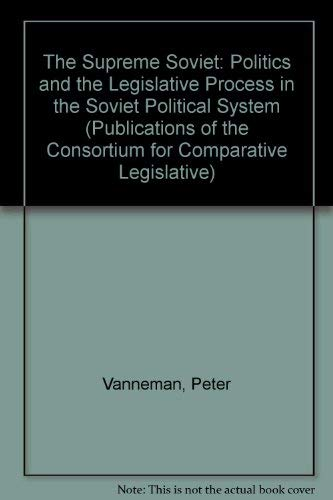 9780822303572: The Supreme Soviet: Politics and the Legislative Process in the Soviet Political System (Publications of the Consortium for Comparative Legislative)
