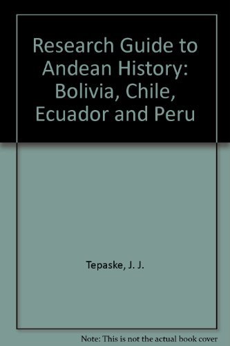 Research Guide to Andean History: Bolivia, Chile, Ecuador, and Peru