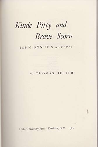 Kinde Pitty and Brave Scorn: John Donne's Satyres