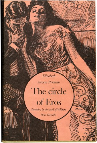 The Circle of Eros: Sexuality in the Work of William Dean Howells: Prioleau, Elizabeth Stevens