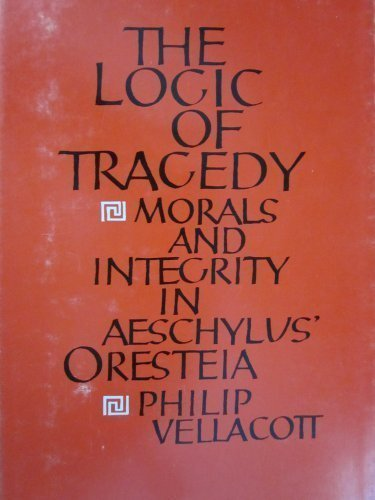 "Logic of Tragedy: Morals and Integrity in Aeschylus' ""Oresteia"" (0822305976) by Vellacott, Philip"