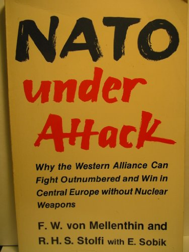 NATO Under Attack: Why the Western Alliance Can Fight Outnumbered and Win in Central Europe Without Nuclear Weapons (9780822306009) by F. W. Von Mellenthin; R. H. S. Stolfi; E. Sobik