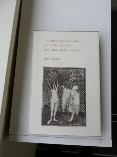 9780822307013: The Myth of Apollo and Daphne from Ovid to Quevedo: Love, Agon, and the Grotesque (Duke Monographs in Medieval and Renaissance Studies)