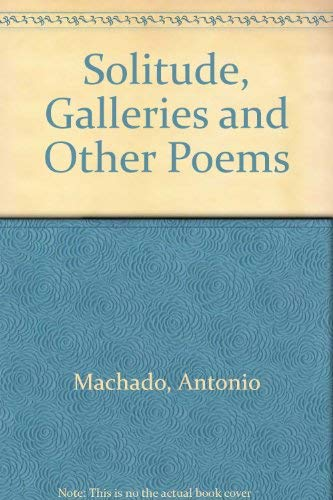 Solitudes, Galleries and Other Poems: Machado, Antonio