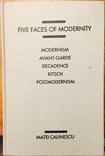 9780822307266: Five Faces of Modernity: Modernism, Avant-Garde, Decadence, Kitsch, Postmodernism