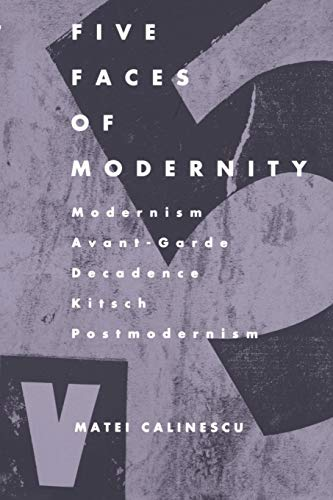 9780822307679: Five Faces of Modernity: Modernism, Avant-garde, Decadence, Kitsch, Postmodernism