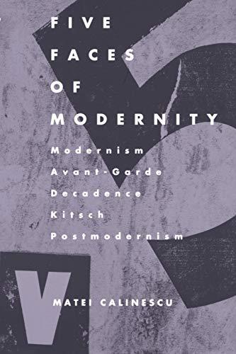 9780822307679: Five Faces of Modernity: Modernism, Avant-garde, Decadence, Kitsch, Postmodernism