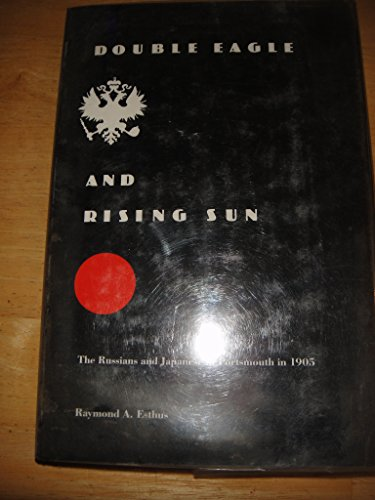 Double eagle and rising sun: the Russians and Japanese at Portsmouth in 1905.: Esthus, Raymond A.