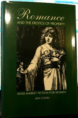 Romance and the Erotics of Property; Mass-Market Fiction for Women: Jan Cohn
