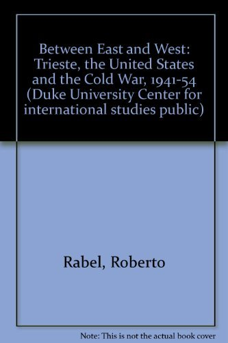 9780822308317: Between East and West: Trieste, the United States, and the Cold War, 1941-1954