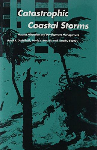 Catastrophic Coastal Storms: Hazard Mitigation and Development Management (Duke Press Policy ...