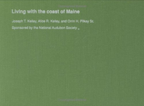 Living with the Coast of Maine (Living with the Shore): Kelley, Joseph T.; Kelley, Alice R.