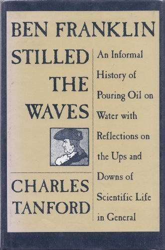 9780822308768: Ben Franklin Stilled the Waves: An Informal History of Pouring Oil on Water With Reflections on the Ups and Downs of Scientific Life in General
