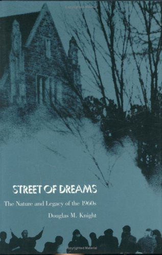 Street of Dreams: The Nature and Legacy of the 1960s: Knight, Douglas M.