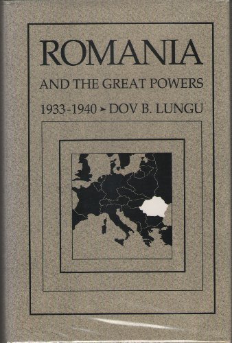 Romania and the Great Powers, 1933-1940: Lungu, Dov B.