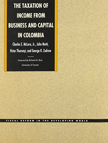 The Taxation of Income from Business and Capital in Colombia (Fiscal reform in the develping world)...
