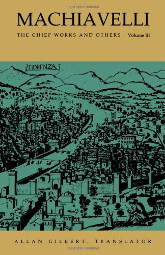 Machiavelli: The Chief Works and Others (3 Vol. Set): Machiavelli, Nicoll� di Bernado dei
