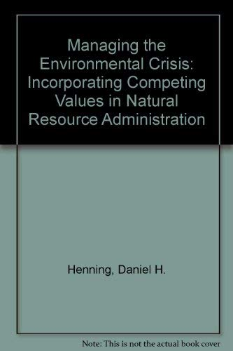9780822309505: Managing the Environmental Crisis: Incorporating Competing Values in Natural Resource Administration