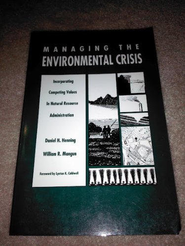 9780822309673: Managing the Environmental Crisis: Incorporating Competing Values in Natural Resource Administration
