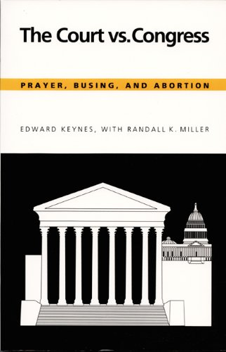 The Court vs. Congress. Prayer, busing, and abortion.: Keynes, Edward.