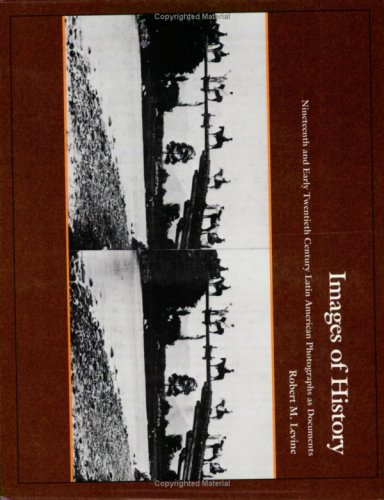Images of History: 19th and Early 20th Century Latin American Photographs as Documents: Levine, ...