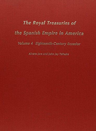 9780822310426: The Royal Treasuries of the Spanish Empire in America: Vol. 4, Eighteenth-Century Ecuador