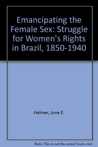 9780822310518: Emancipating the Female Sex: The Struggle for Women's Rights in Brazil, 1850–1940