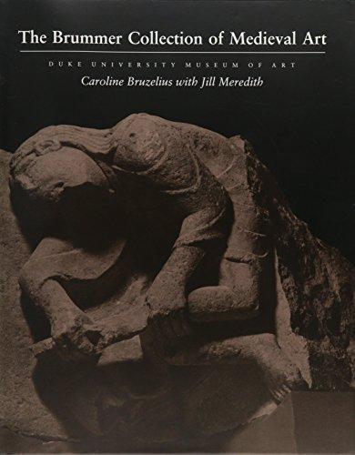 The Brummer Collection of Medieval Art: Duke University Museum of Art: Bruzelius, Caroline; ...