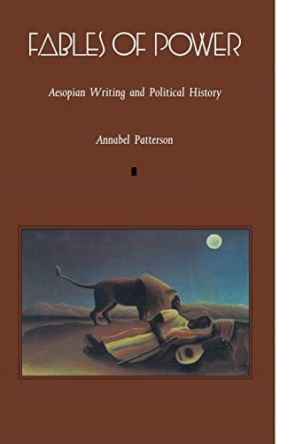 Fables of Power: Aesopian Writing and Political: Patterson, Annabel; Annabel