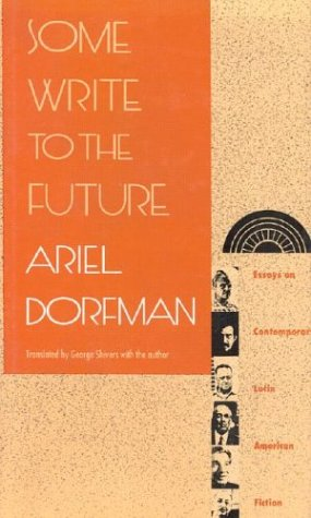 Some Write to the Future: Essays on Contemporary Latin American Fiction (First Edition)
