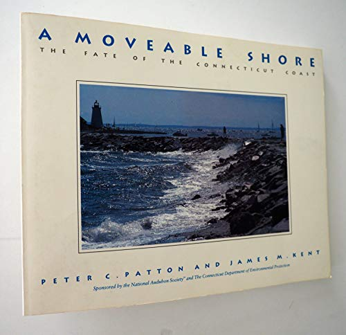 A Moveable Shore: The Fate of the Connecticut Coast (Living With the Shore): Patton, Peter C., Kent...