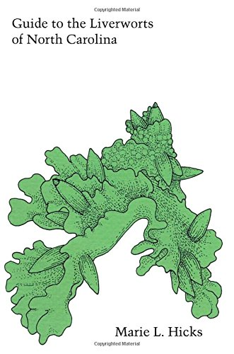 Guide To The Liverworts Of North Carolina: Hicks, Marie L.