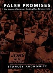 9780822311812: False Promises: The Shaping of American Working Class Consciousness